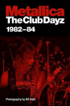 Metallica: Club Dayz 1982-1984 by Bill Hale