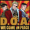 D.O.A. – We Come In Peace